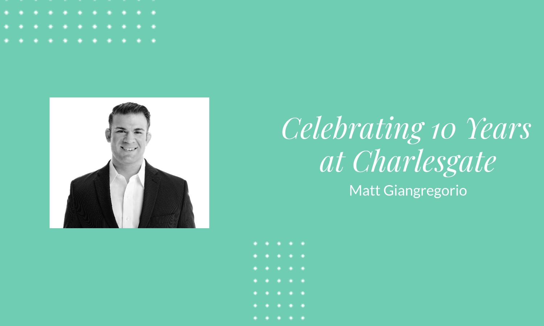 Agent Matt Giangregorio Celebrates 10 Years at CHARLESGATE